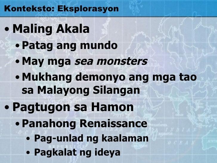 Konteksto: Eksplorasyon <ul><li>Maling Akala </li></ul><ul><ul><li>Patag ang mundo </li></ul></ul><ul><ul><li>May mga  sea...