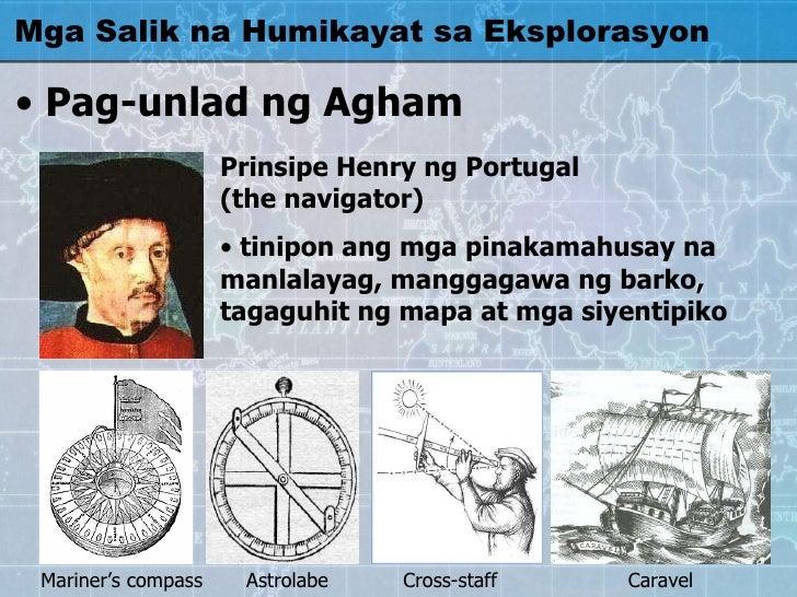 Mga Salik na Humikayat sa Eksplorasyon <ul><li>Pag-unlad ng Agham </li></ul><ul><li>Prinsipe Henry ng Portugal  (the navig...