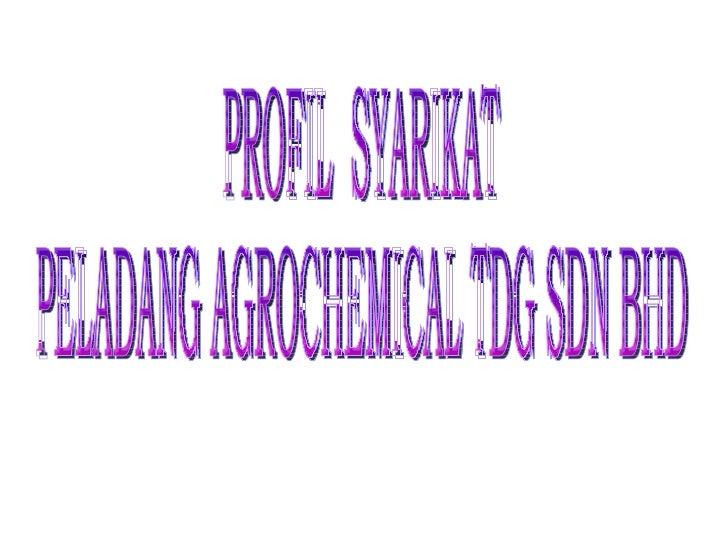 PROFIL  SYARIKAT  PELADANG AGROCHEMICAL TDG SDN BHD