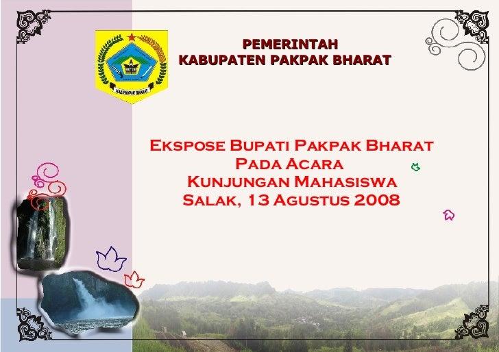 PEMERINTAH  KABUPATEN PAKPAK BHARAT Ekspose Bupati Pakpak Bharat Pada Acara  Kunjungan Mahasiswa Salak, 13 Agustus 2008