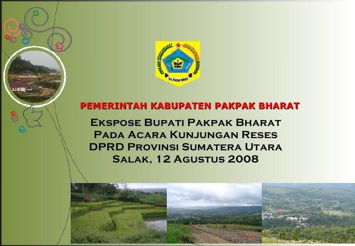 PEMERINTAH KABUPATEN PAKPAK BHARAT Ekspose Bupati Pakpak Bharat Pada Acara Kunjungan Reses DPRD Provinsi Sumatera Utara Sa...