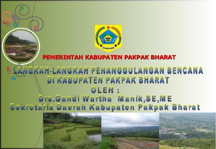 PEMERINTAH KABUPATEN PAKPAK BHARAT OLEH : Drs.Gandi Wartha  Manik,SE,ME Sekretaris Daerah Kabupaten Pakpak Bharat  LANGKAH...