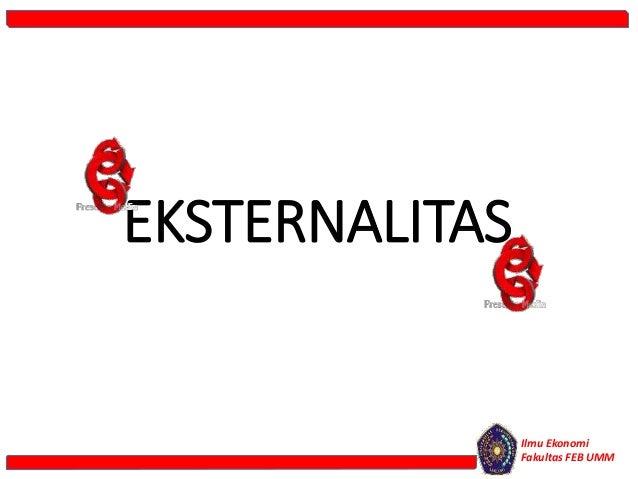 EKSTERNALITAS Ilmu Ekonomi Fakultas FEB UMM