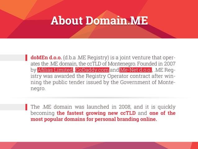 f doMEn d. o.o.  (d. b.a . ME Registry) is a joint venture that oper- ates the . ME domain,  the ccTLD of Montenegro.  Fou...