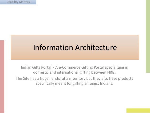 Usability Matters!  Information Architecture Indian Gifts Portal - A e-Commerce Gifting Portal specializing in domestic an...