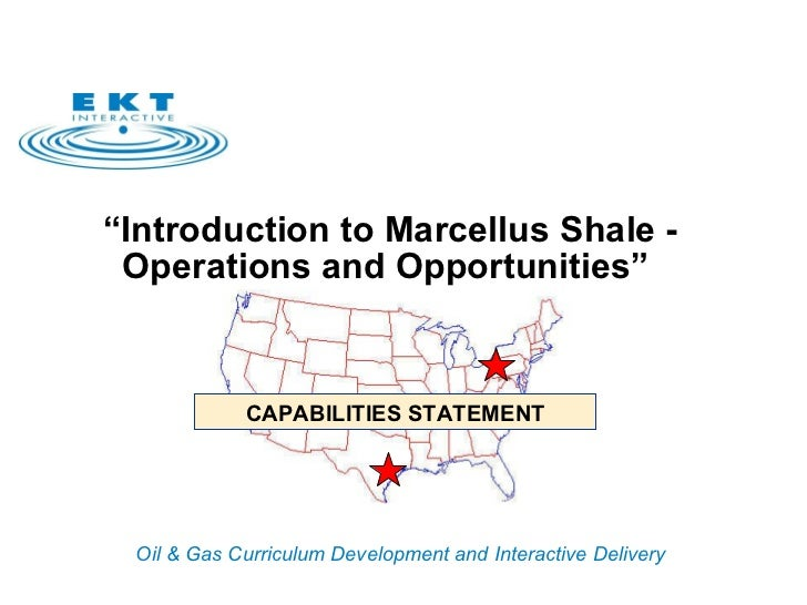 """"""" Introduction to Marcellus Shale -  Operations and Opportunities""""  CAPABILITIES STATEMENT"""