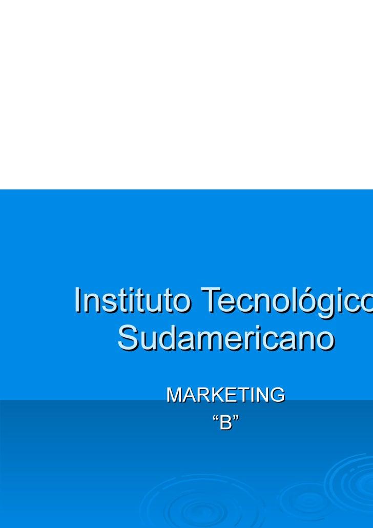 "Instituto Tecnológico Sudamericano MARKETING "" B"""