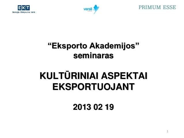 """""""Eksporto Akademijos""""             seminaras       KULTŪRINIAI ASPEKTAI         EKSPORTUOJANT                 2013 02 19   ..."""