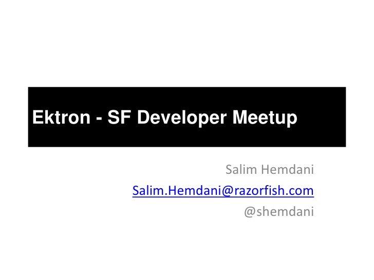 Ektron - SF Developer Meetup                       Salim Hemdani          Salim.Hemdani@razorfish.com                     ...