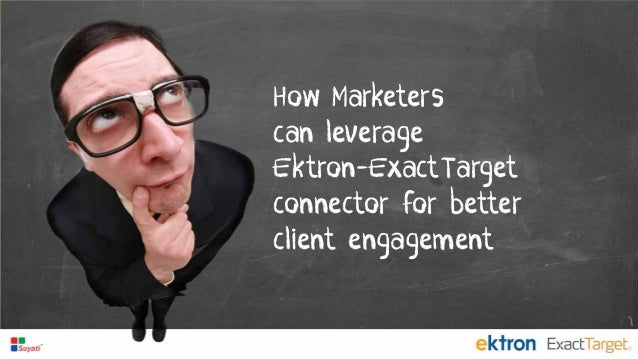 How Marketers can leverage Ektron-ExactTarget connector for better client engagement