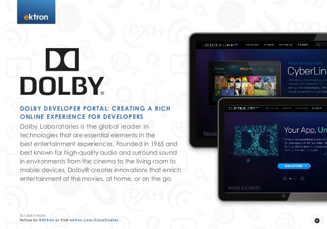 tDOLBY DEVELOPER PORTAL: CREATING A RICHONLINE EXPERIENCE FOR DEVELOPERSDolby Laboratories is the global leader intechnolo...