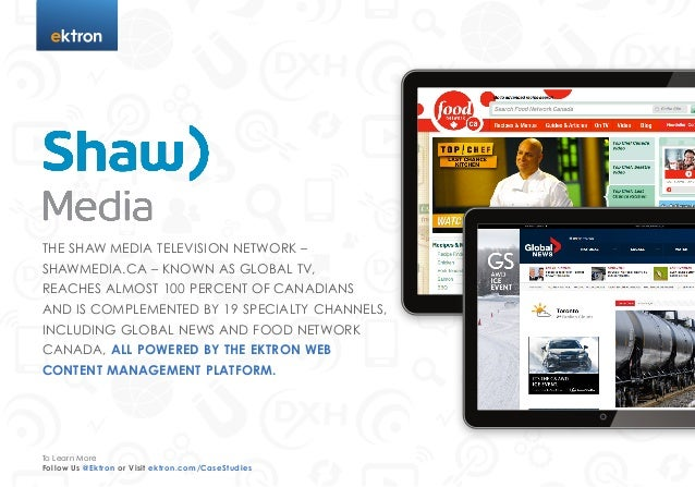 tTHE SHAW MEDIA TELEVISION NETWORK –SHAWMEDIA.CA – KNOWN AS GLOBAL TV,REACHES ALMOST 100 PERCENT OF CANADIANSAND IS COMPLE...
