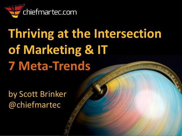 Thriving at the Intersection of Marketing & IT 7 Meta-Trends by Scott Brinker @chiefmartec