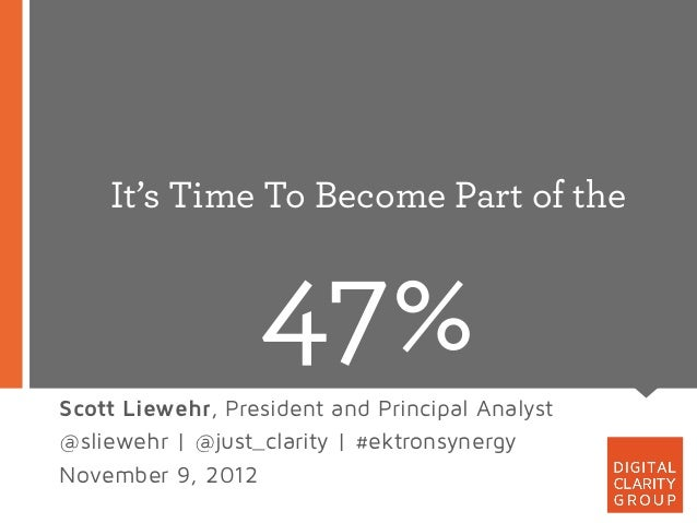 It's Time To Become Part of the                  47%Scott Liewehr, President and Principal Analyst@sliewehr | @just_clarit...