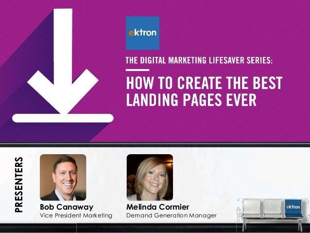PRESENTERS  Bob Canaway  Vice President Marketing  Melinda Cormier  Demand Generation Manager