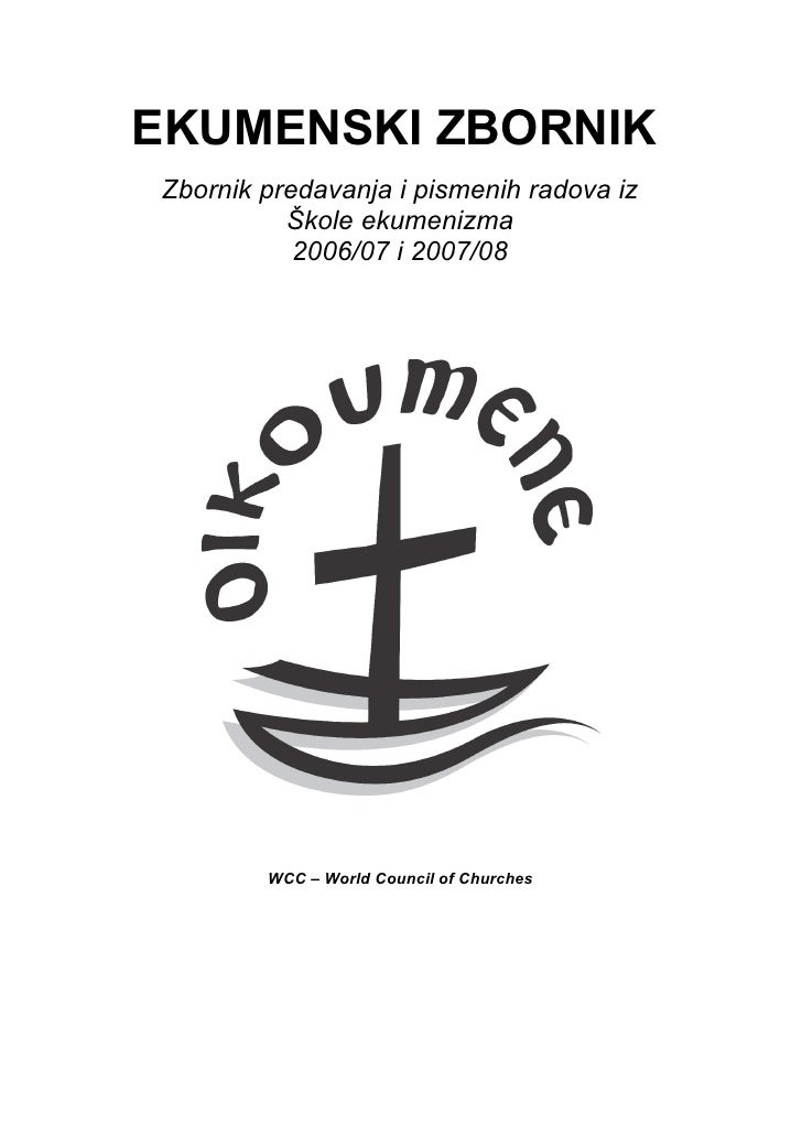 EKUMENSKI ZBORNIK Zbornik predavanja i pismenih radova iz           Škole ekumenizma            2006/07 i 2007/08         ...