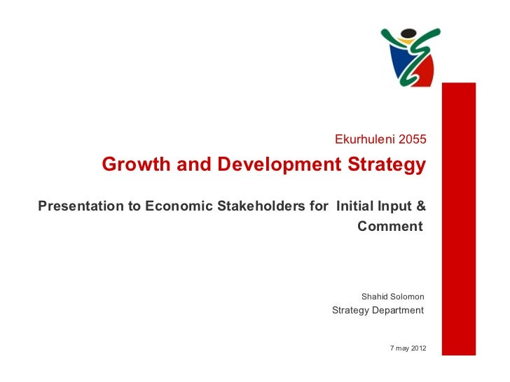 Ekurhuleni 2055         Growth and Development StrategyPresentation to Economic Stakeholders for Initial Input &          ...