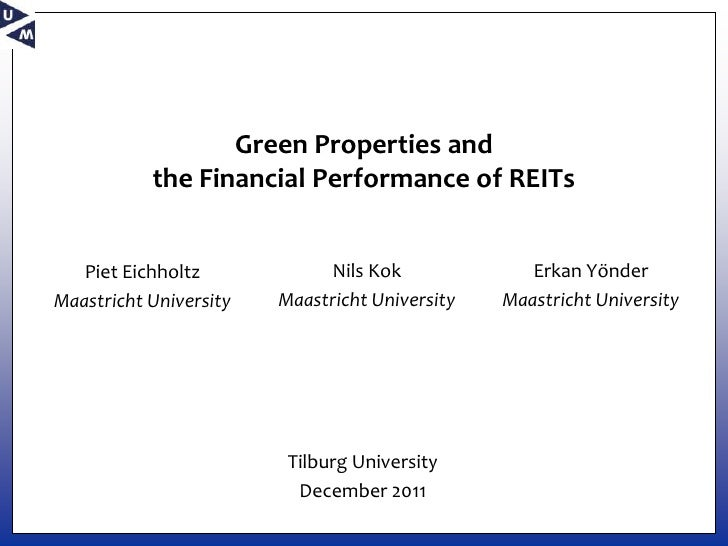 Green Properties and           the Financial Performance of REITs   Piet Eichholtz            Nils Kok              Erkan ...