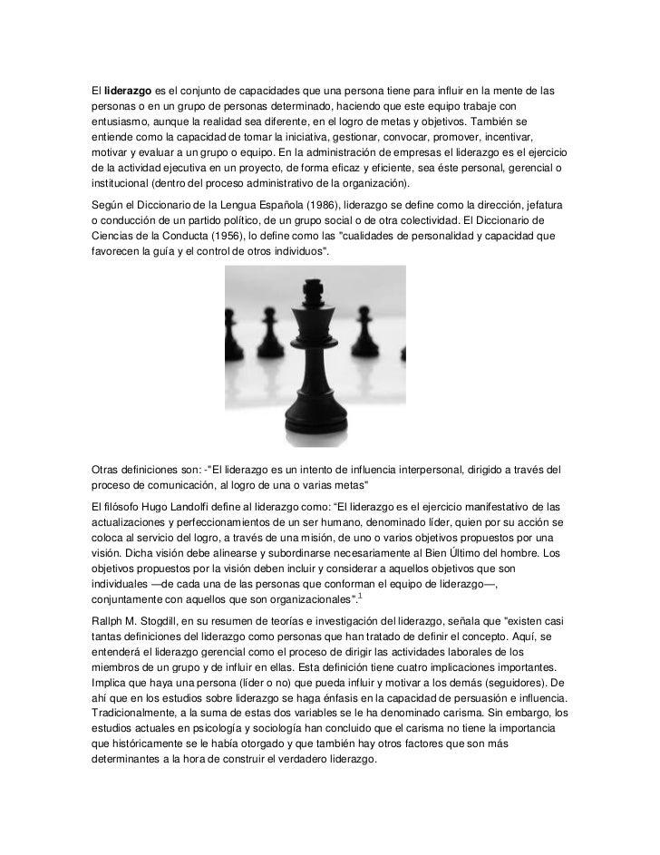 El liderazgo es el conjunto de capacidades que una persona tiene para influir en la mente de laspersonas o en un grupo de ...