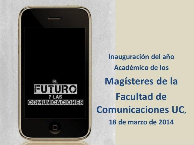 Inauguración del año Académico de los Magísteres de la Facultad de Comunicaciones UC, 18 de marzo de 2014