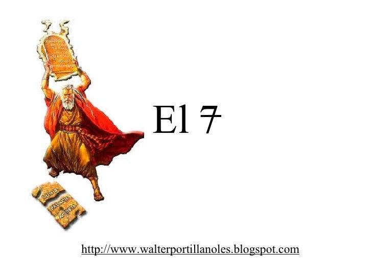 El 7 http://www.walterportillanoles.blogspot.com