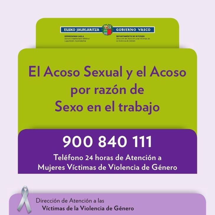 El Acoso Sexual y el Acoso       por razón de    Sexo en el trabajo          900 840 111     Teléfono 24 horas de Atención...