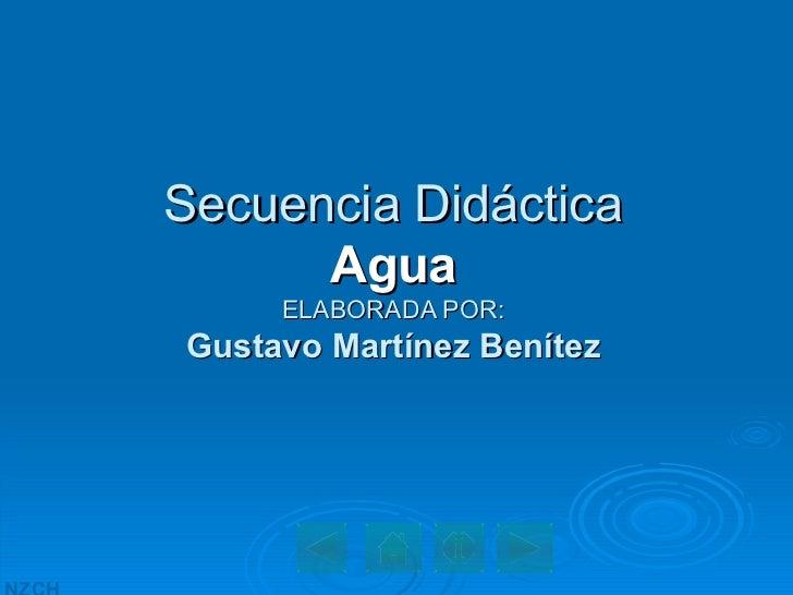 Secuencia Didáctica Agua ELABORADA POR: Gustavo Martínez Benítez