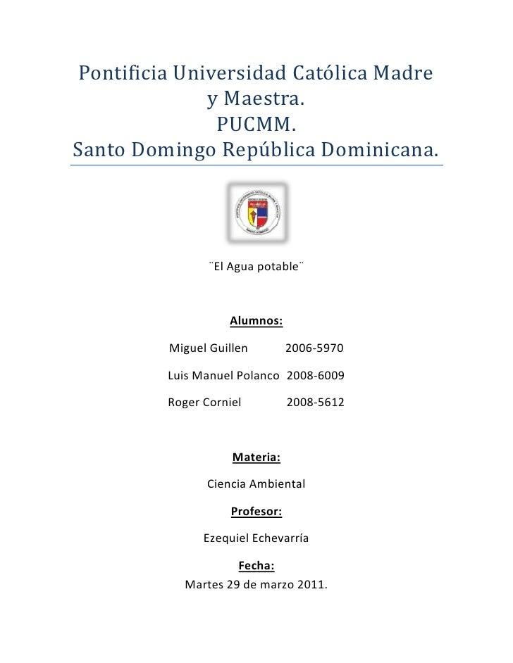 Pontificia Universidad Católica Madre y Maestra.<br />PUCMM.<br />Santo Domingo República Dominicana.<br />¨El Agua potabl...