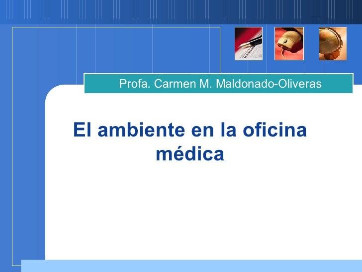 El ambiente en la oficina médica Profa. Carmen M. Maldonado-Oliveras