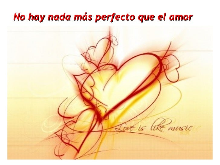 No hay nada más perfecto que el amor