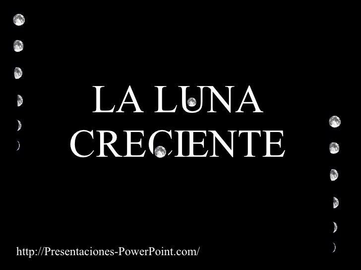 LA LUNA CRECIENTE http://Presentaciones-PowerPoint.com/