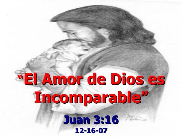 """"""" El Amor de Dios es Incomparable"""" Juan 3:16 12-16-07"""