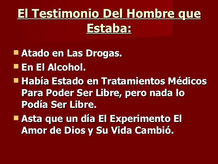 El Testimonio Del Hombre que Estaba: <ul><li>Atado en Las Drogas. </li></ul><ul><li>En El Alcohol. </li></ul><ul><li>Había...