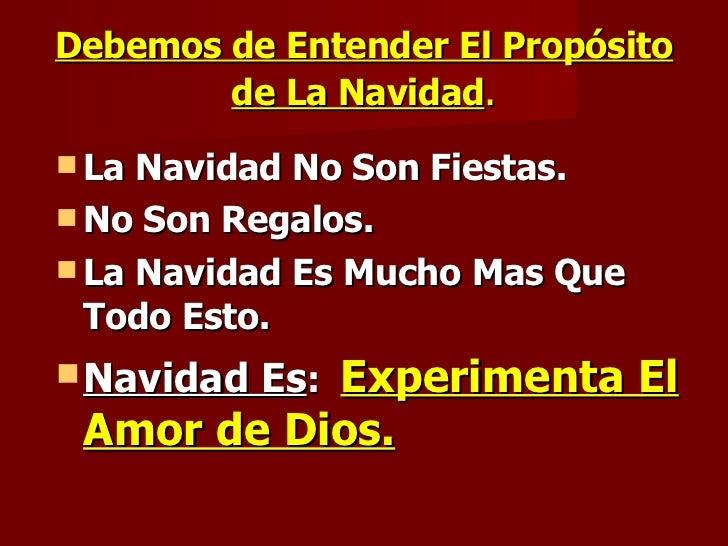 Debemos de Entender El Propósito de La Navidad . <ul><li>La Navidad No Son Fiestas. </li></ul><ul><li>No Son Regalos. </li...