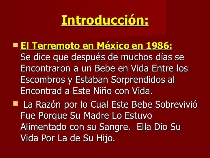 Introducción: <ul><li>El Terremoto en México en 1986:   Se dice que después de muchos días se Encontraron a un Bebe en Vid...