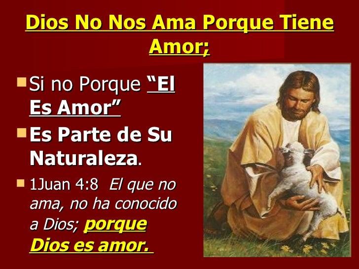 """Dios No Nos Ama Porque Tiene Amor; <ul><li>Si no Porque  """"El Es Amor"""" </li></ul><ul><li>Es Parte de Su Naturaleza .  </li>..."""