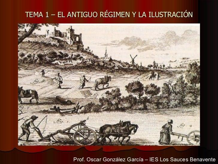 TEMA 1 – EL ANTIGUO RÉGIMEN Y LA ILUSTRACIÓN Prof. Oscar González García – IES Los Sauces Benavente