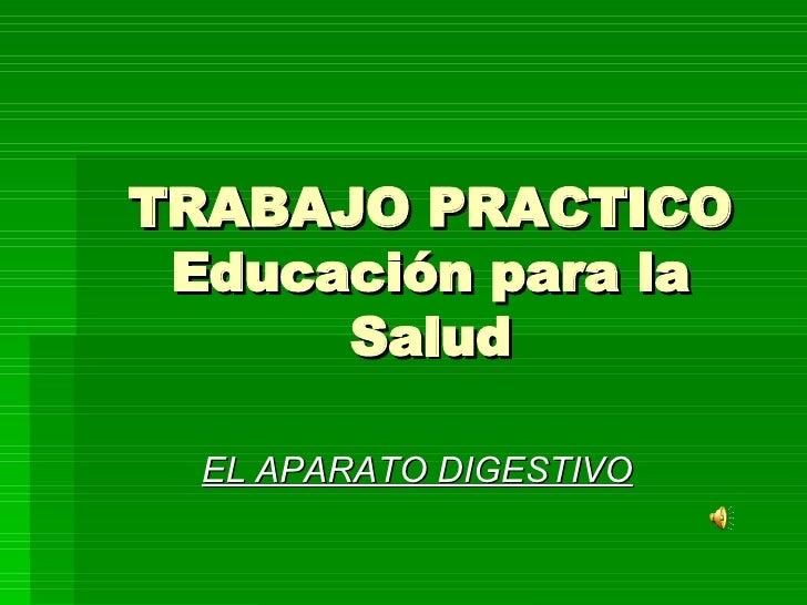 TRABAJO PRACTICO Educación para la Salud EL APARATO DIGESTIVO