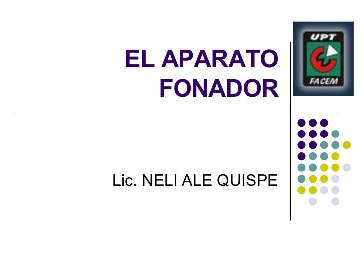EL APARATO FONADOR Lic. NELI ALE QUISPE