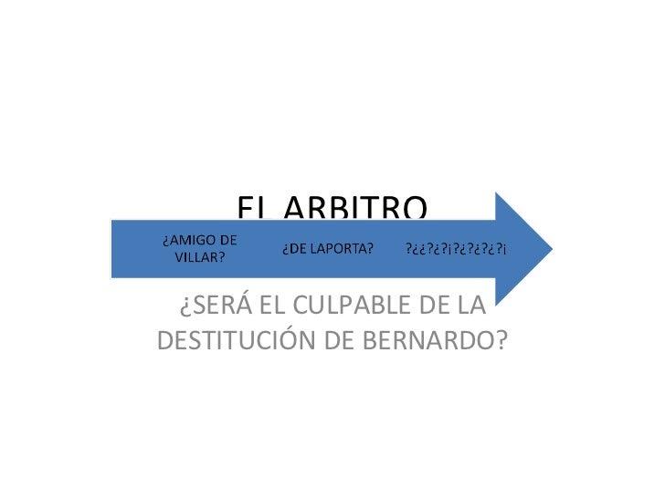 EL ARBITRO ¿SERÁ EL CULPABLE DE LA DESTITUCIÓN DE BERNARDO?