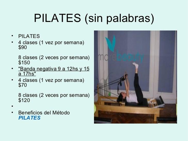 PILATES (sin palabras) <ul><li>PILATES </li></ul><ul><li>4 clases (1 vez por semana) $90 8 clases (2 veces por semana) $15...