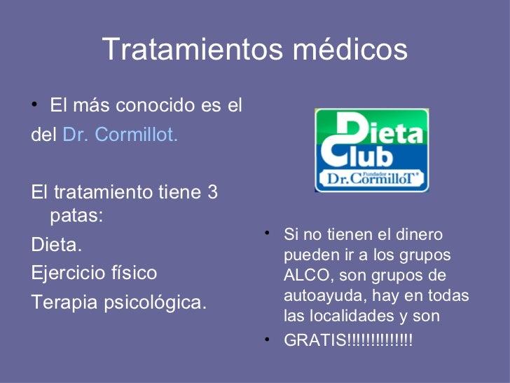 Tratamientos médicos <ul><li>El más conocido es el </li></ul><ul><li>del  Dr. Cormillot. </li></ul><ul><li>El tratamiento ...