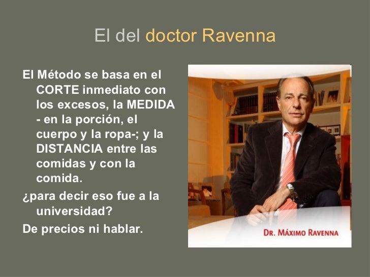 El del  doctor Ravenna <ul><li>El Método se basa en el CORTE inmediato con los excesos, la MEDIDA - en la porción, el cuer...