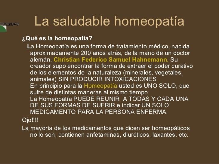La saludable homeopatía <ul><li>¿Qué es la homeopatía?  </li></ul><ul><li> L a Homeopatía es una forma de tratamiento ...