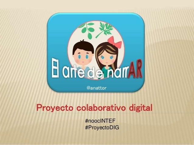 Proyecto colaborativo digital @anattor #noocINTEF #ProyectoDIG