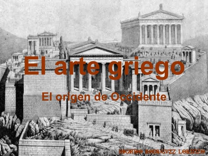 El arte griego  El origen de Occidente                  Higinio Rodríguez Lorenzo