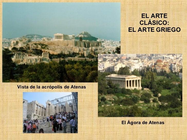 EL ARTE CLÁSICO: EL ARTE GRIEGO Vista de la acrópolis de Atenas El Ágora de Atenas
