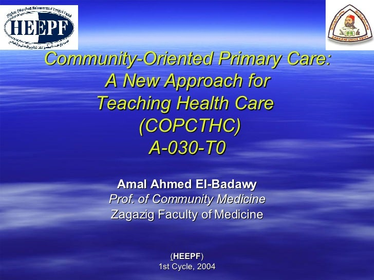 Community-Oriented Primary Care:  A New Approach for  Teaching Health Care   (COPCTHC) A-030-T0 Amal Ahmed El-Badawy Prof....