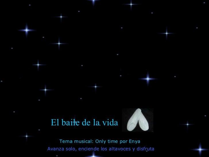 Avanza solo, enciende los altavoces y disfruta El baile de la vida Tema musical: Only time por Enya