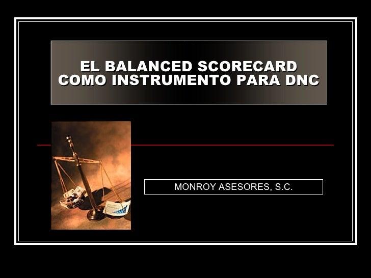 MONROY ASESORES, S.C. EL BALANCED SCORECARD COMO INSTRUMENTO PARA DNC